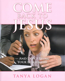 Christian Book Come Back to Jesus by tanya Logan